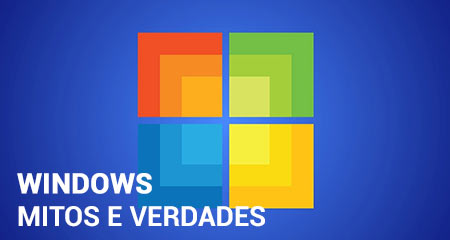 Mitos e Verdades do Windows